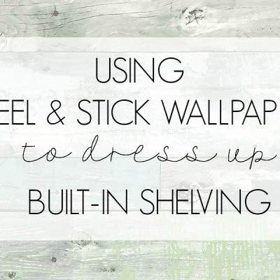 USING PEEL AND STICK WALLPAPER TO DRESS UP BUILT-IN SHELVES