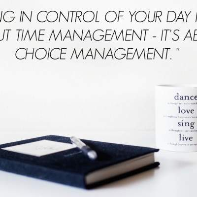 """CHOICE MANAGEMENT"" IS THE NEW TIME MANAGEMENT"