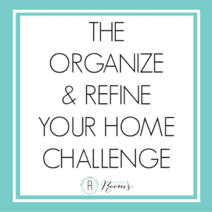 The Organize and Refine Your Home Challenge at the Refined Rooms Blog