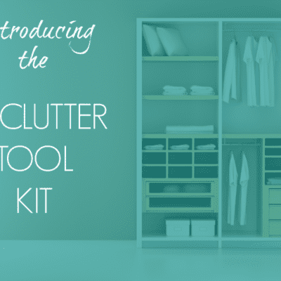 INTRODUCING THE DECLUTTER TOOL KIT!