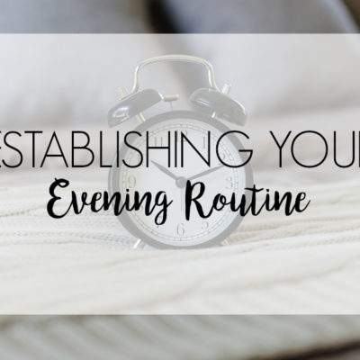 CREATING YOUR EVENING ROUTINE + FREE PRINTABLE
