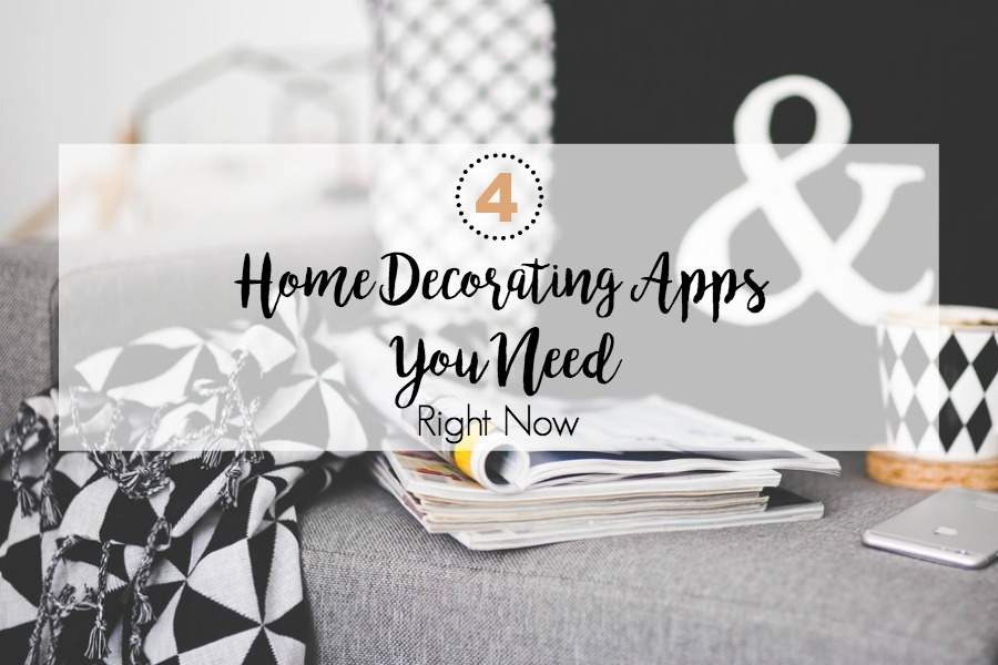 4 HOME DECORATING APPS YOU NEED RIGHT NOW