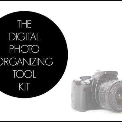 THE DIGITAL PHOTO ORGANIZING TOOL KIT + SAVE YOUR PHOTOS MONTH