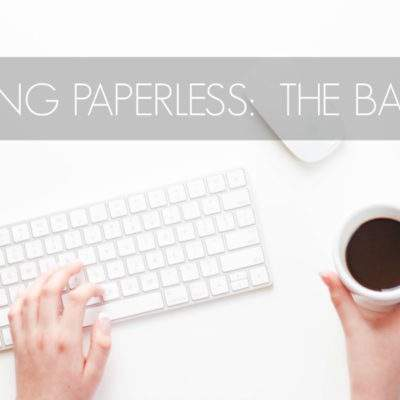 GOING PAPERLESS 101 – THE BASICS
