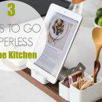 3 WAYS TO GO PAPERLESS IN THE KITCHEN