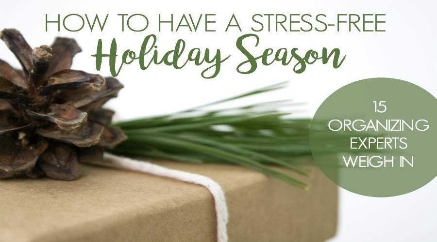 HOW TO HAVE A STRESS-FREE HOLIDAY SEASON: 15 ORGANIZING EXPERTS WEIGH IN