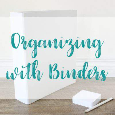 ORGANIZE WITH BINDERS: MANAGE HOUSEHOLD PAPER & PROJECTS LIKE A PRO