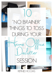 "Collage of home office clutter - Text overlay ""10 no brainer things to toss during your home office declutter session""."