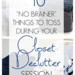 "Collage of closet clutter - Text overlay ""10 no brainer things to toss during your closet declutter session""."
