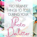 "Collage of photo clutter - Text overlay ""10 no brainer things to toss during your photo declutter declutter session""."