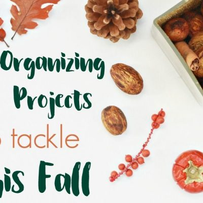 4 FALL ORGANIZING PROJECTS TO (FINALLY!) TACKLE THIS YEAR