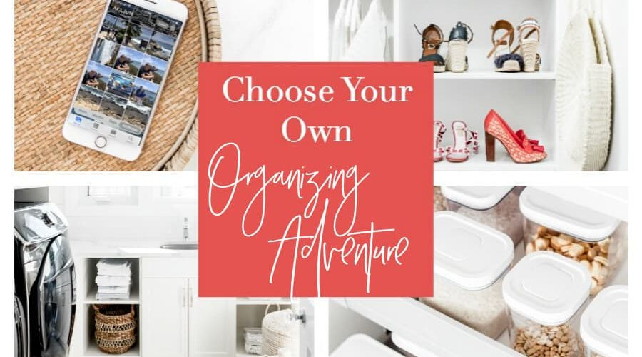 "collage of organized spaces with text ""choos your own organizing adventure"""