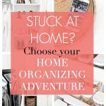 "collage of home organizing projects with text ""stuck at home? Choose your own home organizing adventure"""
